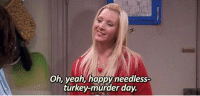 thumb_friendsmylobster-thanksgiving-hi-happy-thanksgiving-oh-yeah-happy-needless-turkey-murder...png
